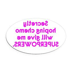 CafePress - Funny Cancer Chemo Superpowers Pink Oval Car Mag