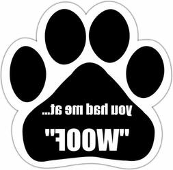 """""""You Had Me At Woof"""" Car Magnet With Unique Paw Shaped Desig"""
