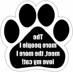 """""""The More People I Meet The More I Love My Cat"""" Car Magnet W"""