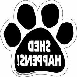"Car Magnet- Paw-Shed Happens-5.5"" x 5.5"""