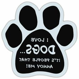 Dog Paw Shaped Car Magnet I LOVE DOGS. IT'S PEOPLE THAT ANNO