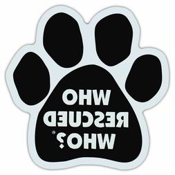 Dog Paw Shaped Car Magnet - Who Rescued Who? - Bumper Sticke