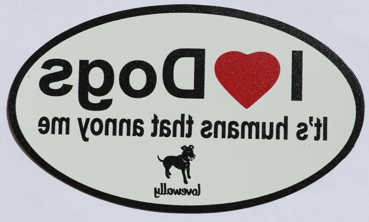 "Dog Car / Truck Magnet LoveWally ""I Love Dogs It's human's t"